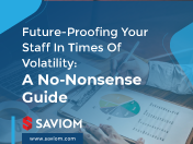 Future-proofing your staff in times of volatility: A no-nonsense guide