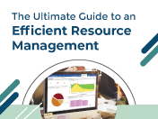 The Ultimate Guide to an Efficient Resource Management